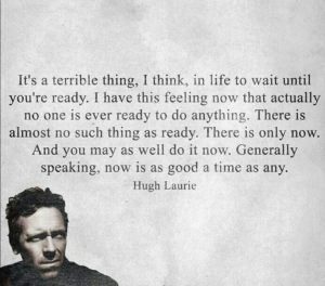 It's a terrible thing to wait until you're ready.